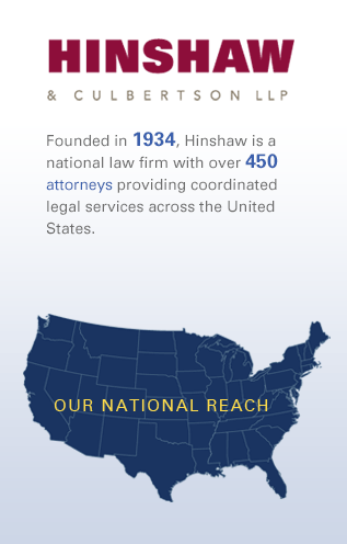 Founded in 1934, Hinshaw is a national law firm with approximately 500 attorneys providing coordinated legal services across the United States and London.