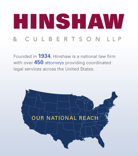 Founded in 1934, Hinshaw is a national law firm with over 450 attorneys providing coordinated legal services across the United States and London.